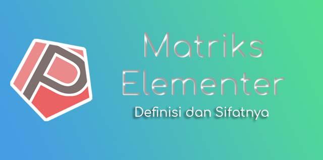 Definisi dan Sifat dari Matriks Elementer